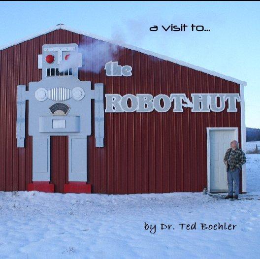 Bekijk A visit to... The Robot Hut op Dr. Ted Boehler
