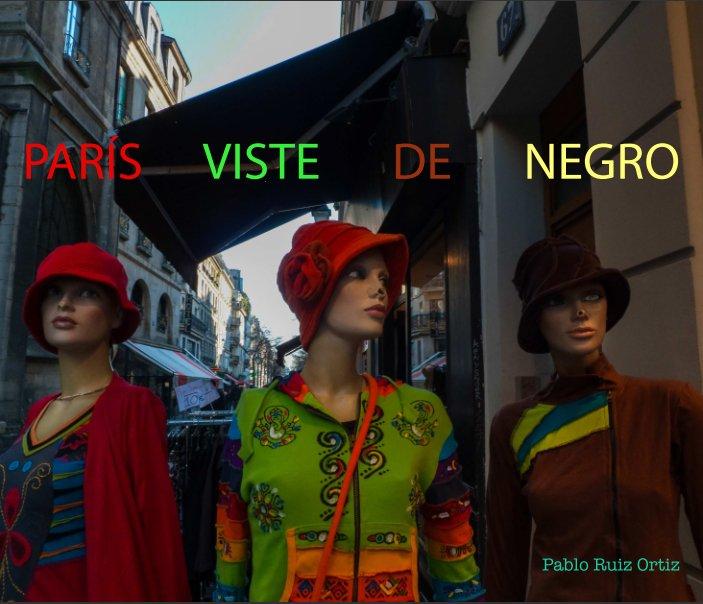 Ver PARÍS VISTE DE NEGRO por Pablo Ruiz Ortiz
