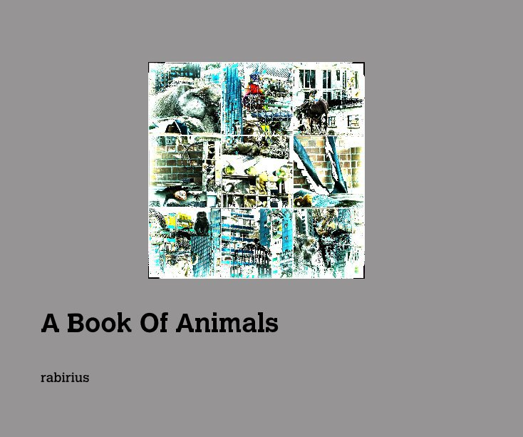 View A Book Of Animals by rabirius