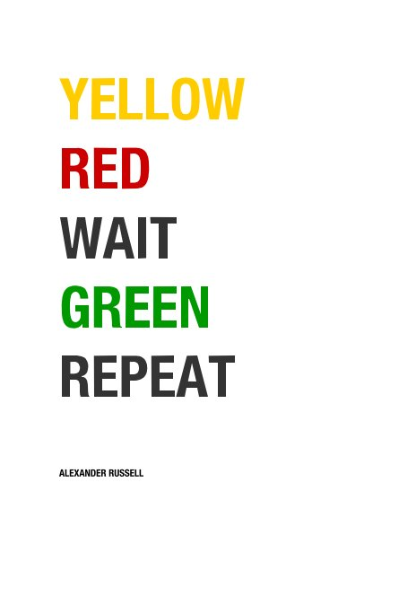 View YELLOW RED WAIT GREEN REPEAT by ALEXANDER RUSSELL