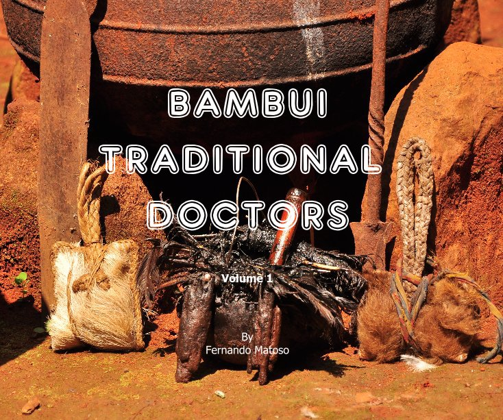 View BAMBUI TRADITIONAL DOCTORS Volume 1 by FERNANDO MATOSO