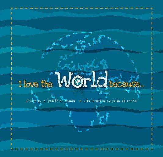 View I love the World because... by M. Judith Da Rocha