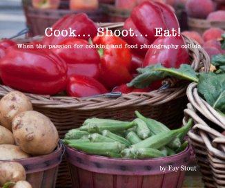 Cook... Shoot... Eat! - Cookbooks & Recipe Books photo book