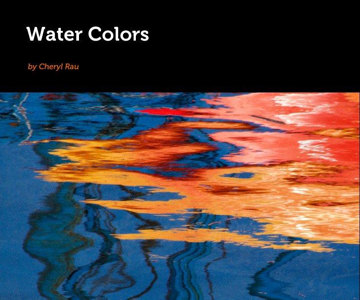 View Water Colors by Cheryl Rau