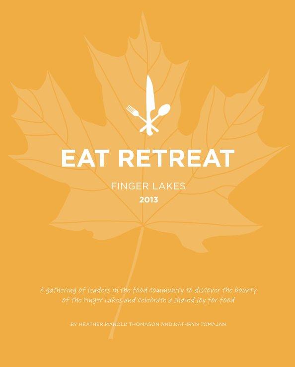 View Eat Retreat Finger Lakes by Heather Marold Thomason