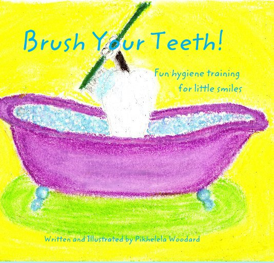 View Brush Your Teeth! by Written and Illustrated by Pikhelela Woodard