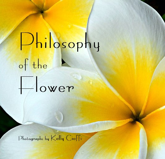 View Philosophy of the Flower Photographs by Kelly Cioffi by Photographs by Kelly Cioffi