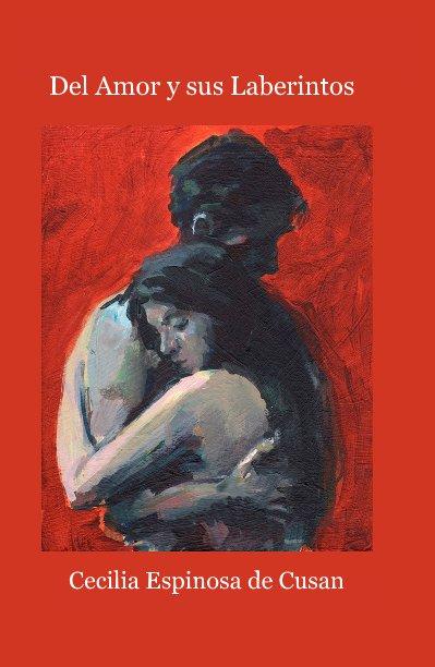 View Del Amor y sus Laberintos by Cecilia Espinosa de Cusan
