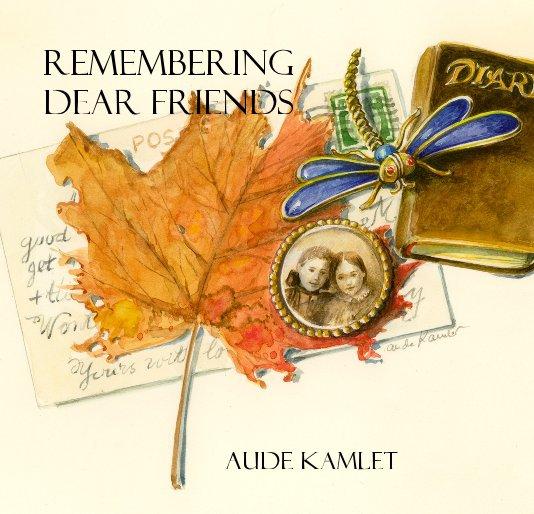 View REMEMBERING DEAR FRIENDS by aude kamlet