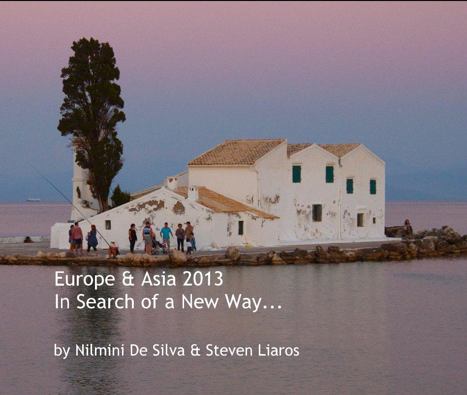 View Europe & Asia 2013 In Search of a New Way... by Nilmini De Silva & Steven Liaros