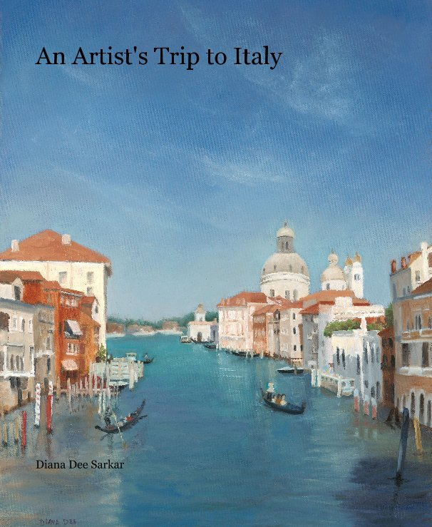 View An Artist's Trip to Italy by Diana Dee Sarkar