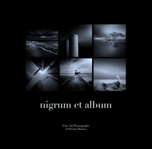 View nigrum et album by Fine Art Photographs of Dennis Ramos