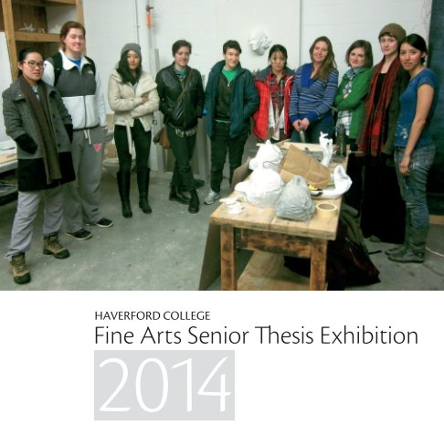 View 2014 Senior Thesis Exhibition by Haverford Department of Fine Arts