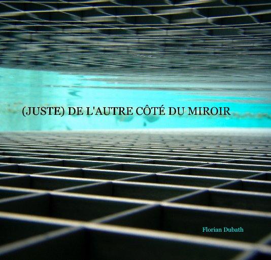 View (JUSTE) DE L'AUTRE COTE DU MIROIR by Florian Dubath