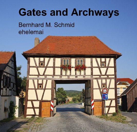 View Gates and Archways by Bernhard M Schmid