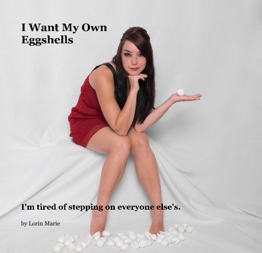 Ver I Want My Own Eggshells por Lorin Marie