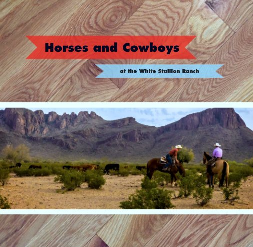 View Horses and Cowboys by at the White Stallion Ranch