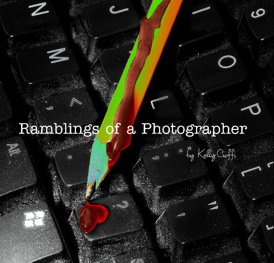 View Ramblings of a Photographer by Kelly Cioffi by Kelly Cioffi