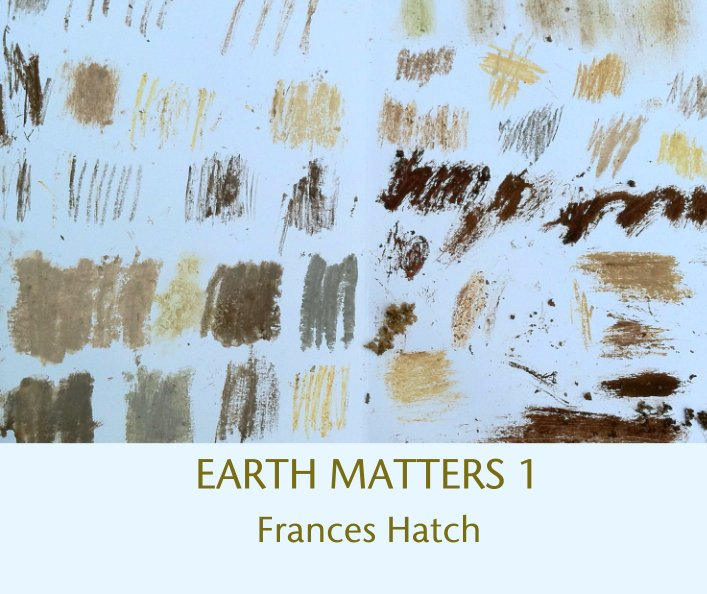 View EARTH MATTERS 1 by Frances Hatch