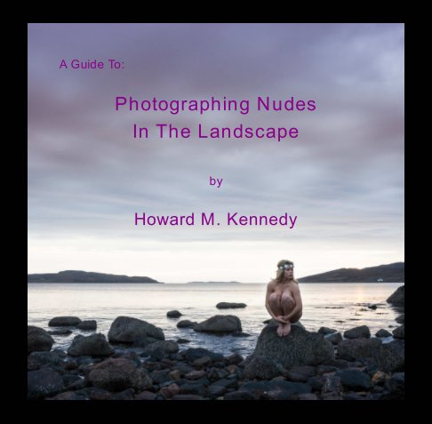 View A Guide to: Photographing Nudes In The Landscape by Howard M. Kennedy