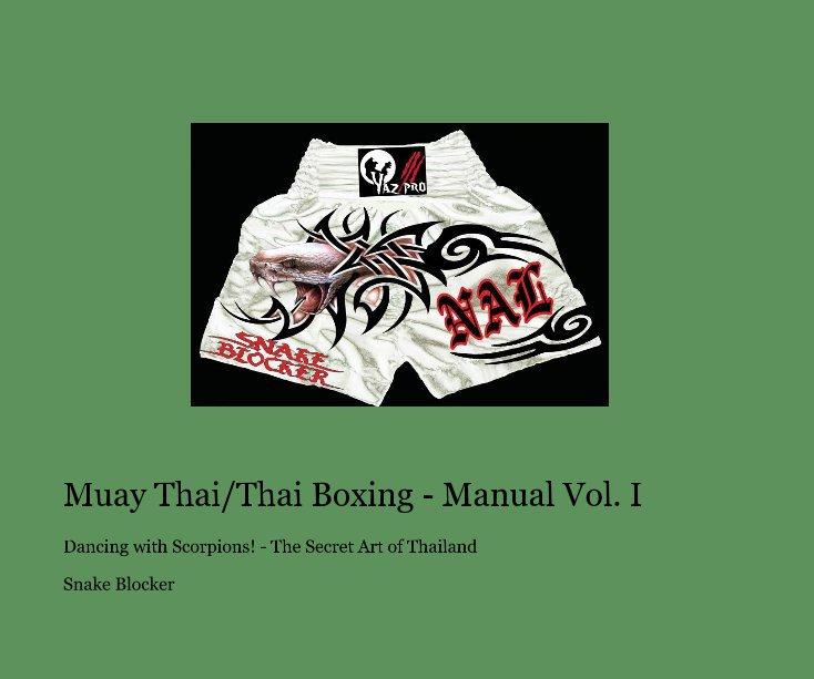View Muay Thai/Thai Boxing - Manual Vol. I by Snake Blocker