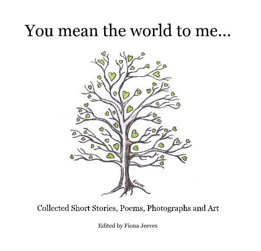 View You mean the world to me... by Edited by Fiona Jeeves