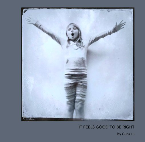 View IT FEELS GOOD TO BE RIGHT by Paige Fulleton McFall