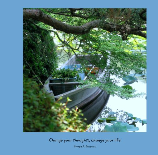 View Change your thoughts, change your life by Georgie A. Grossman