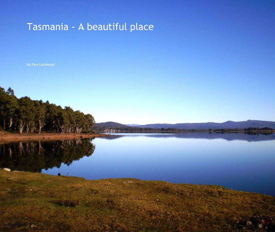 View Tasmania - A beautiful place by Pam Lockwood