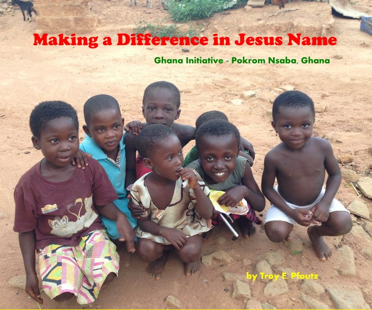 View Making a Difference in Jesus Name by Troy E. Pfoutz