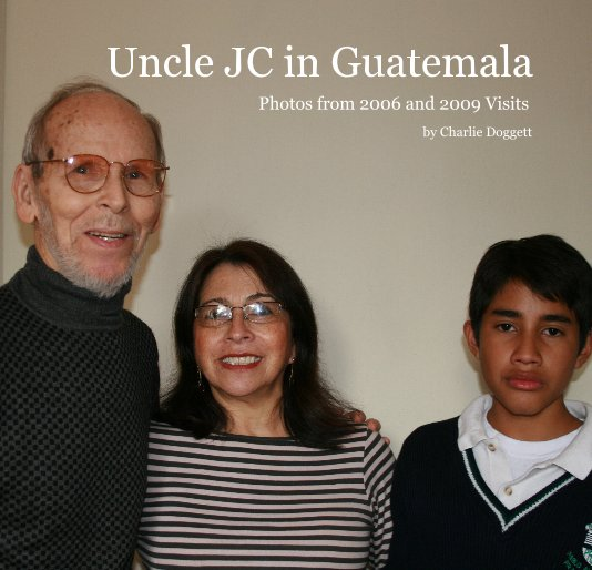 View Uncle JC in Guatemala by Charlie Doggett