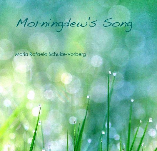 View Morningdew's Song by Maria Rafaela Schulze-Vorberg