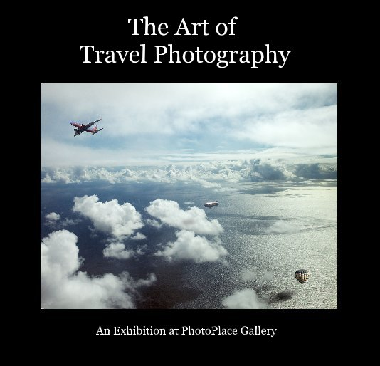 View The Art of Travel Photography by PhotoPlace Gallery