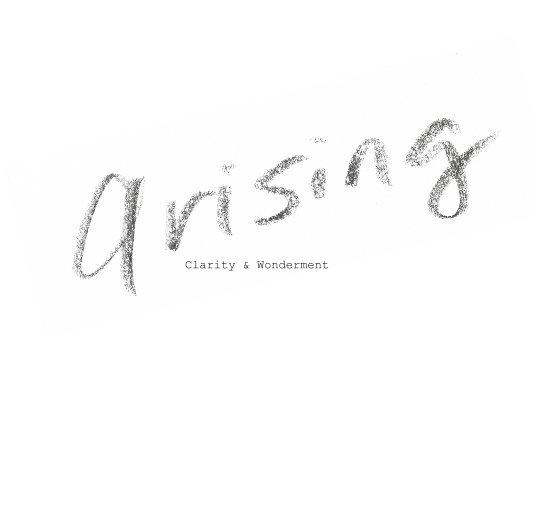 View Clarity & Wonderment.  Arising, Passing. by Justine Beth Gartner
