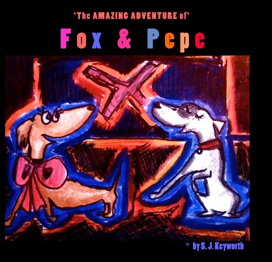 View The AMAZING ADVENTURE of Fox & Pepe by S. J .Keyworth
