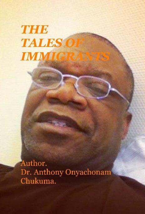 Ver THE TALES OF IMMIGRANTS, vol. 1. por Anthony Onyachonam Chukuma