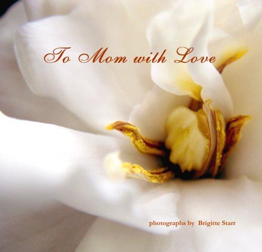 Ver To Mom with Love por Brigitte Starr