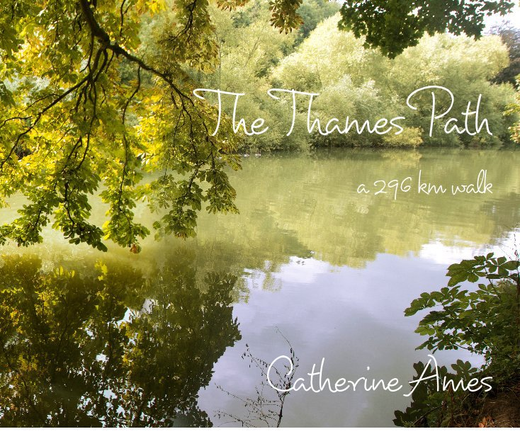 View The Thames Path a 296 km walk by Catherine Ames