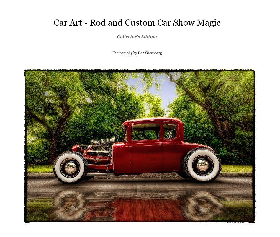 View Car Art - Rod and Custom Car Show Magic - Collector's Edition by Dan Greenberg