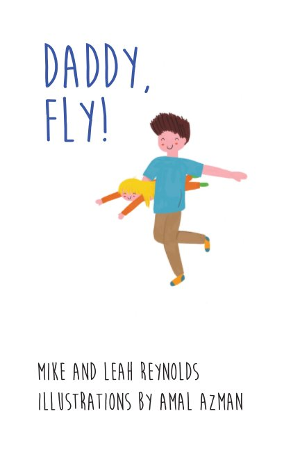 View Daddy, Fly! by Mike and Leah Reynolds