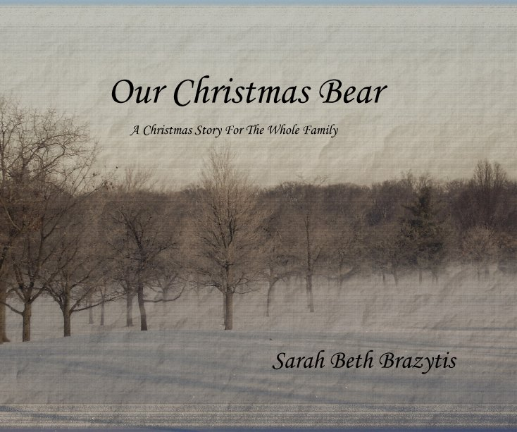 View Our Christmas Bear A Christmas Story For The Whole Family Sarah Beth Brazytis by Sarah Beth Brazytis
