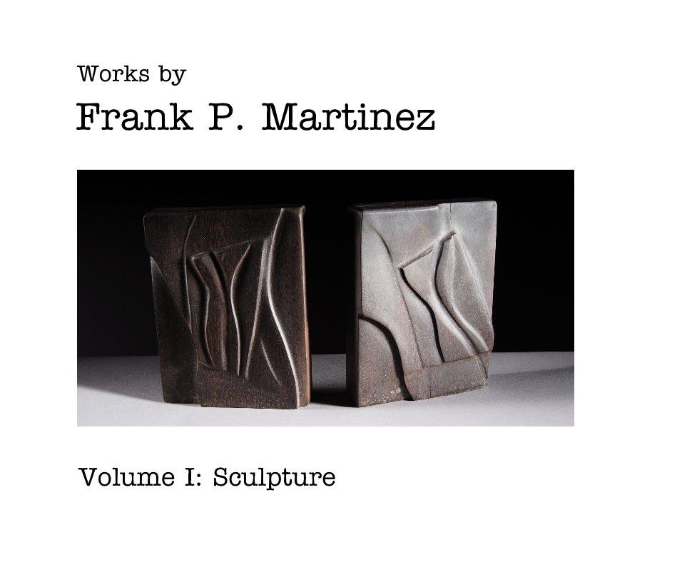 Ver Works by FM: Volume I: Sculpture por Works by Frank P. Martinez