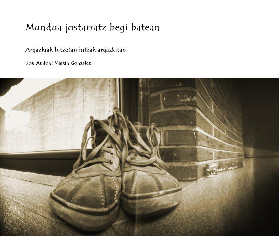 Ver Mundua jostarratz begi batean por Jon Andoni Martin Gonzalez