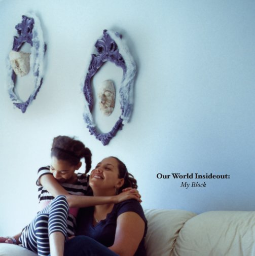 View Our World Insideout: My Block by Alyssa Miserendino