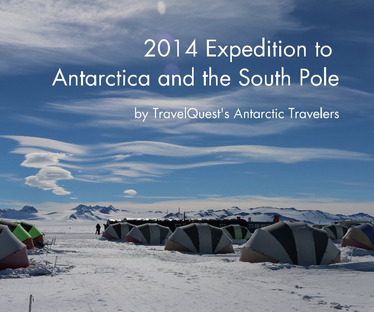 View 2014 Expedition to Antarctica and the South Pole by TravelQuest