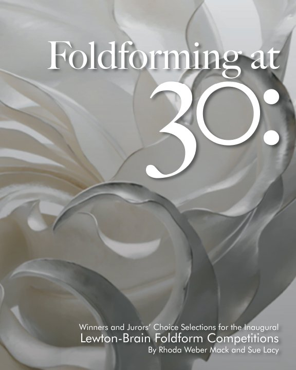 View Foldforming at 30: Winners and Jurors' Choice Selections for the Inaugural Lewton-Brain Foldform Competitions by Rhoda Weber Mack and Sue Lacy