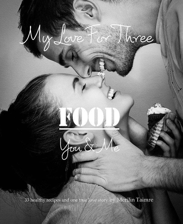 Ver My Love For Three – Food, You & Me por Merilin Taimre