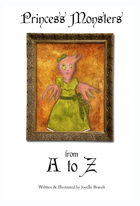 View Princess Monsters A to Z by Joyelle Brandt