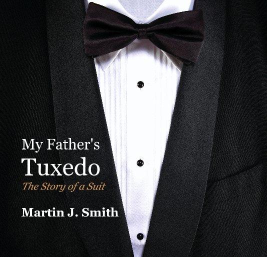View My Father's Tuxedo by Martin J. Smith