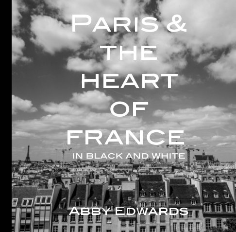 View Paris and The Heart of France by Abby Edwards